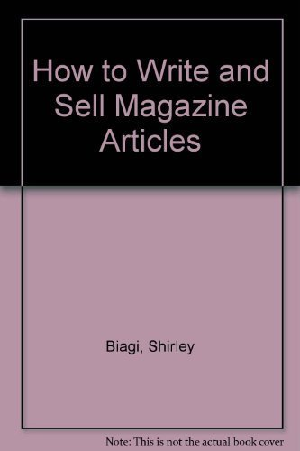 How to Write and Sell Magazine Articles: Biagi, Shirley