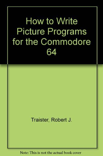 9780134415444: How to Write Picture Programs for the Commodore 64