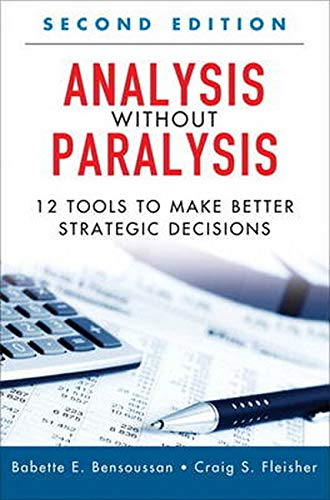 9780134426297: Analysis Without Paralysis: 12 Tools to Make Better Strategic Decisions (Paperback) (2nd Edition)