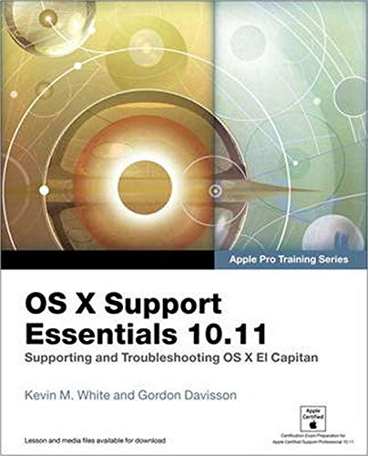 9780134428208: OS X Support Essentials 10.11 - Apple Pro Training Series (includes Content Update Program): Supporting and Troubleshooting OS X El Capitan