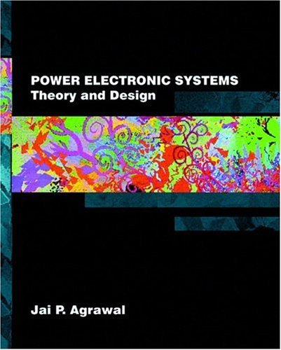 Power Electronic Systems : Theory and Design: Jai P. Agrawal