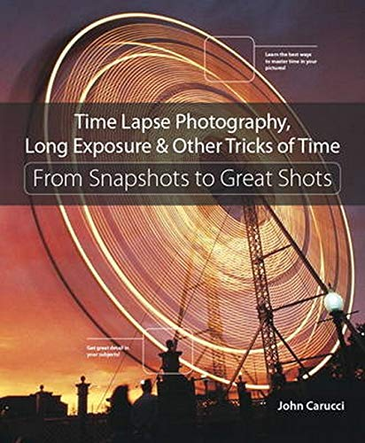 9780134429083: Time Lapse Photography, Long Exposure & Other Tricks of Time: From Snapshots to Great Shots