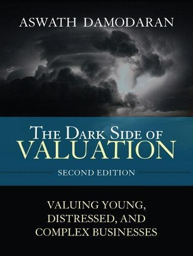9780134431185: The Dark Side of Valuation: Valuing Young, Distressed, and Complex Businesses
