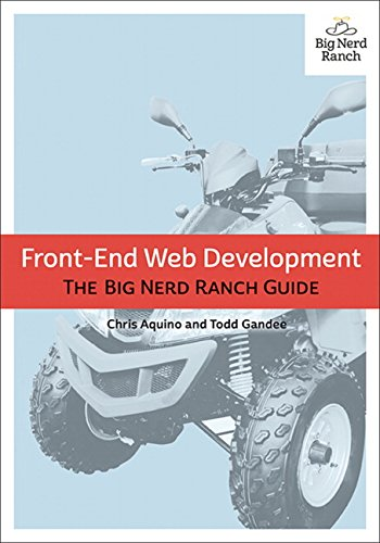 9780134433943: Gandee, T: Front-End Web Development (Big Nerd Ranch Guide)