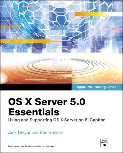 9780134434773: OS X Server 5.0 Essentials - Apple Pro Training Series: Using and Supporting OS X Server on El Capitan (3rd Edition)