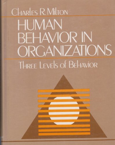 Human Behavior in Organizations: Three Levels of: Milton, Charles R.