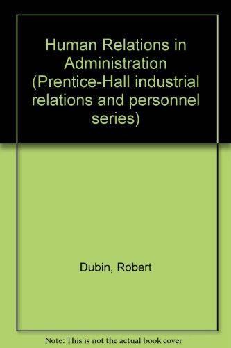 Human Relations in Administration (Prentice-Hall industrial relations: Dubin, Robert