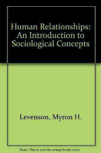 Human Relationships: An Introduction to Sociological Concepts: Levenson, Myron H.