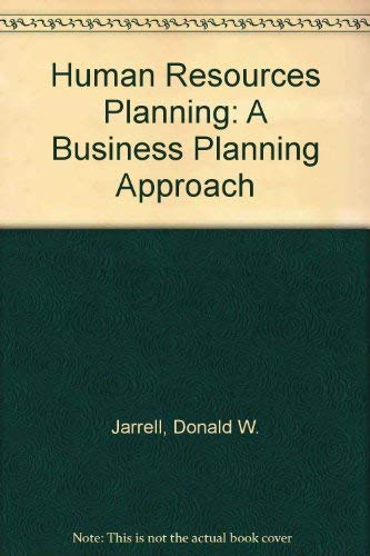 Human Resource Planning: A Business Planning Approach: Jarrell, Donald W.