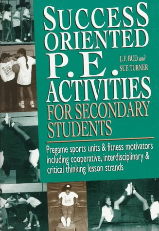 9780134474342: Success Oriented P.E. Activities for Secondary Students: Pregame Sports Units & Fitness Motivators Including Cooperative, Interdisciplinary & Critical Thinking Lesson Strands