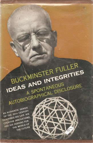 Ideas and Integrities, a Spontaneous Autobiographical Disclosure.: Richard Buckminster Fuller
