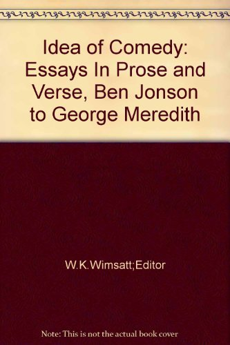 The idea of comedy: essays in prose and verse : Ben Jonson to George Meredith. Edited by W.K. ...