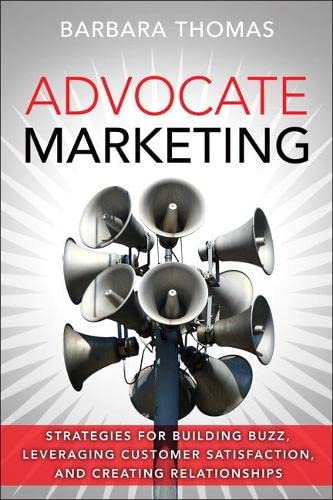 9780134496054: Advocate Marketing: Strategies for Building Buzz, Leveraging Customer Satisfaction, and Creating Relationships