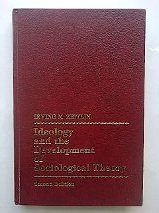 9780134497693: Ideology and the Development of Sociological Theory: Study of the Development of Classical Sociology (Prentice-Hall sociology series)