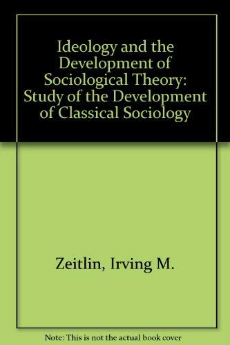 9780134501727: Ideology and the Development of Sociological Theory: Study of the Development of Classical Sociology