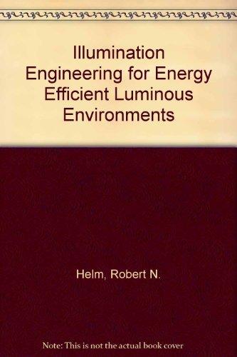 Illumination Engineering for Energy Efficient Luminous Environments: Helms, Ronald N.