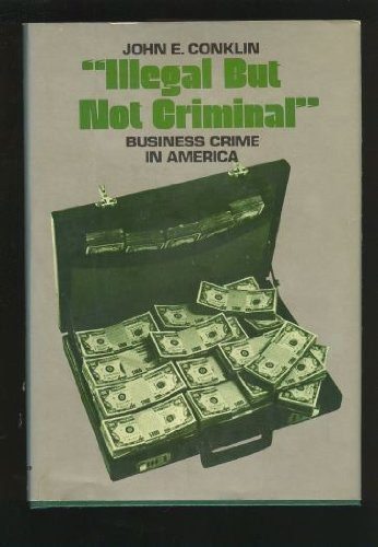 9780134508900: Illegal But Not Criminal: Business Crime in America