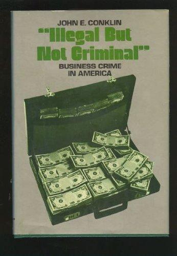 9780134508900: Illegal But Not Criminal: Business Crime in America (A Spectrum book)