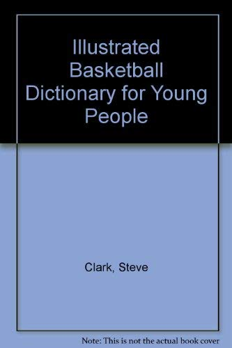 Illustrated Basketball Dictionary for Young People (9780134509402) by Steve Clark