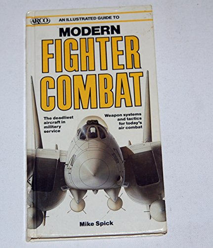 9780134510552: An Illustrated Guide to Modern Fighter Combat (Arco Military Book)
