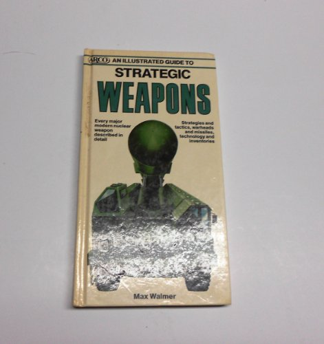 9780134510712: An Illustrated Guide to Strategic Weapons (Arco Military Book)