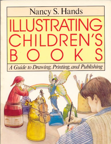 9780134514024: Illustrating Children's Books: A Guide to Drawing, Printing and Publishing