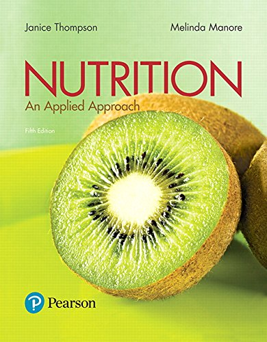 Nutrition: An Applied Approach (5th Edition) 9780134516233 For courses in Nutrition for non¿-majors.  Nutrition concepts applied to our daily lives Nutrition: An Applied Approach introduces non¿