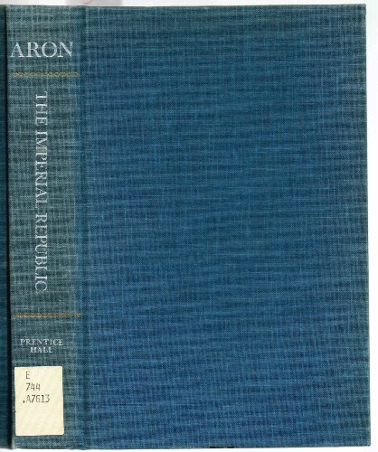The imperial republic. The United States and the world, 1945-1973: Aron, Raymond, 1905-1983