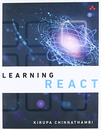 9780134546315: Learning React: A Hands-On Guide to Building Maintainable, High-Performing Web Application User Interfaces Using the React JavaScript