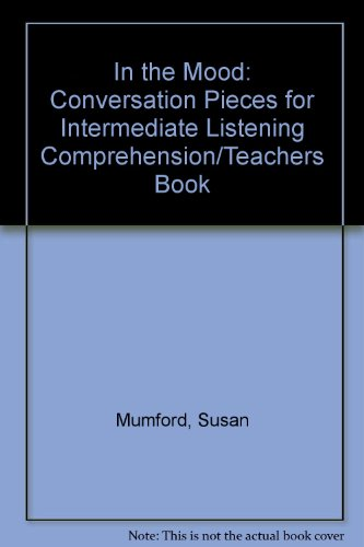 9780134559087: In the Mood: Conversation Pieces for Intermediate Listening Comprehension/Teachers Book