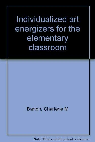 Individualized art energizers for the elementary classroom: Barton, Charlene M