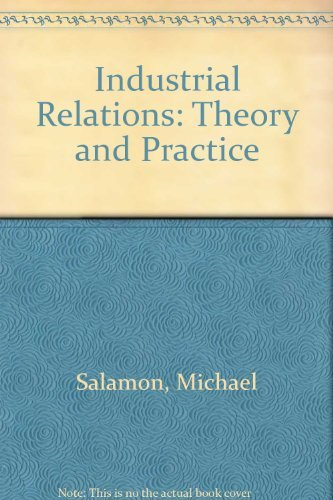 9780134574332: Industrial Relations: Theory and Practice