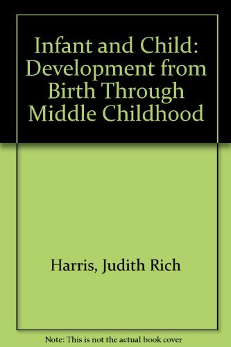 9780134576237: Infant & Child: Development from Birth Through Middle Childhood