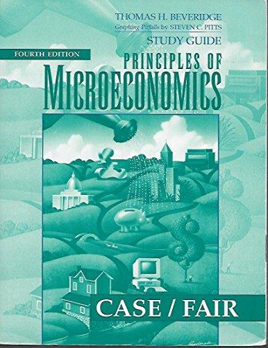 Study Guide: Principles of Microeconomics (Case/Fair): Thomas E. Beveridge