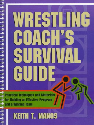 Wrestling Coach's Survival Guide: Practical Techniques and: Keith T. Manos