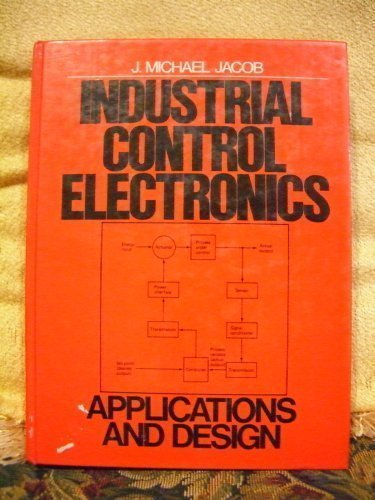 Industrial Control Electronics: Applications and Design: Jacob, Michael J.