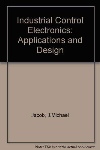 Industrial Control Electronics: Applications and Design: Jacob, J Michael