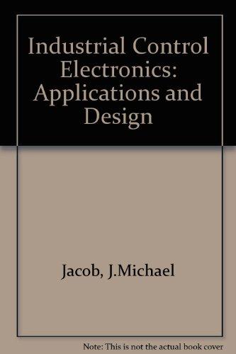 Industrial Control Electronics: Applications and Design: J.Michael Jacob