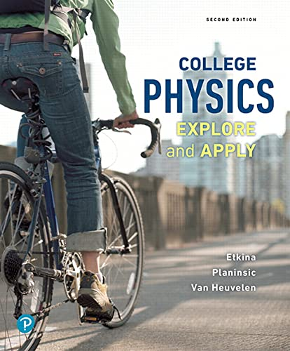 College Physics: Explore and Apply: Etkina, Eugenia/ Planinsic,