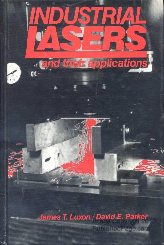 Industrial Lasers & Their Applications: Luxon, James T.,
