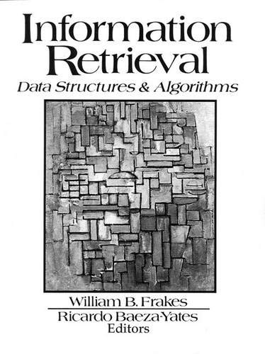 Information Retrieval: Data Structures and Algorithms: William B. Frakes,