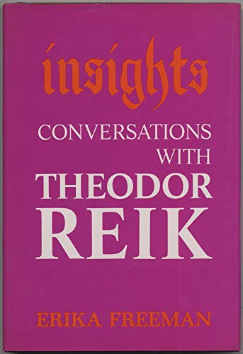 Insights Conversations with Theodor Reik: Freeman, Erika