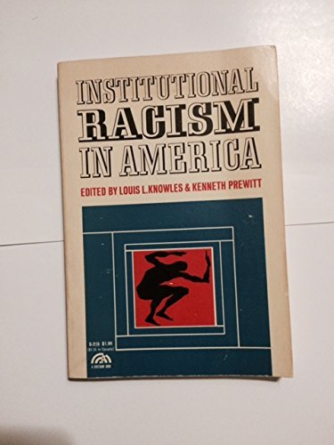 Institutional Racism in America: Louis L. Knowles [Editor]; Kenneth Prewitt [Editor];
