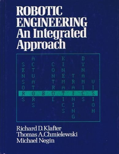 Robotic Engineering An Integrated Approach By Richard D Klafter