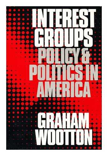 Interest Groups: Policy and Politics in America: Wootton, Graham