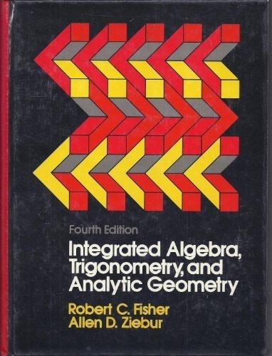 Integrated Algebra, Trigonometry and Analytic Geometry: Allen D. Ziebur;