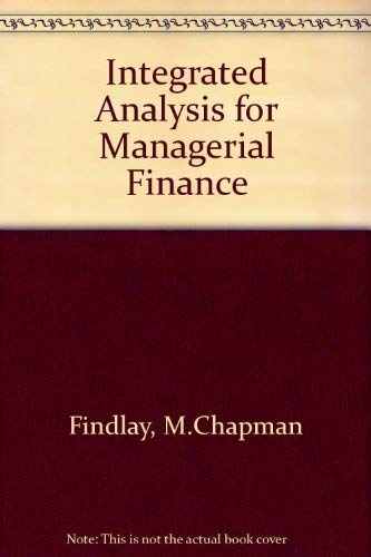 Integrated Analysis for Managerial Finance: Findlay, M. Chapman