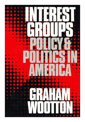 Interest Groups (Foundations of Modern Political Science): Wootton, Graham