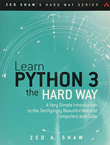 9780134692883: Learn Python 3 the Hard Way: A Very Simple Introduction to the Terrifyingly Beautiful World of Computers and Code (Zed Shaw's Hard Way Series)