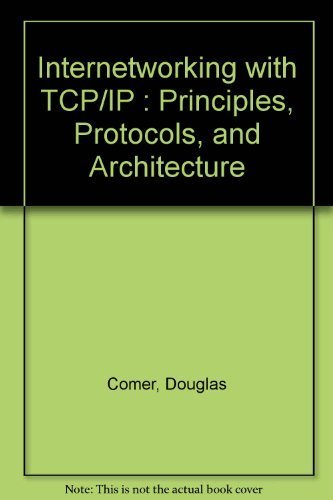 Internetworking with TCP/IP : Principles, Protocols, and Architecture: Comer, Douglas